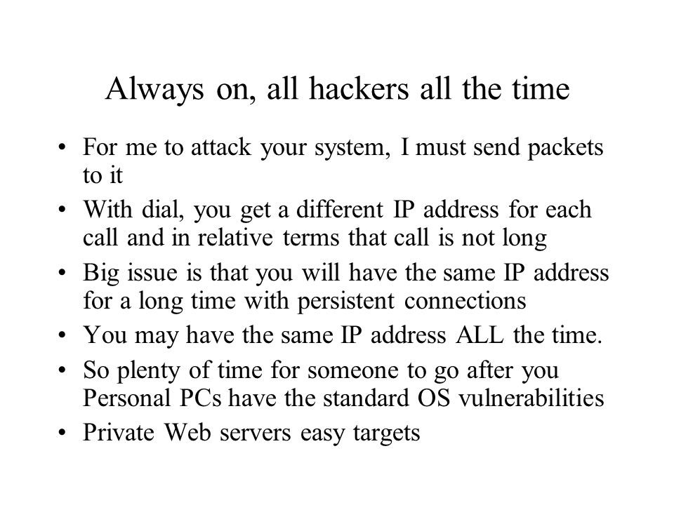 Always on, all hackers all the time