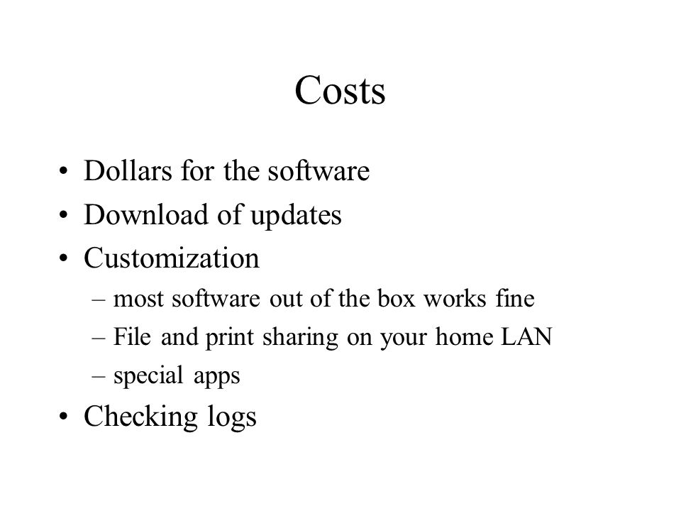 Costs Dollars for the software Download of updates Customization