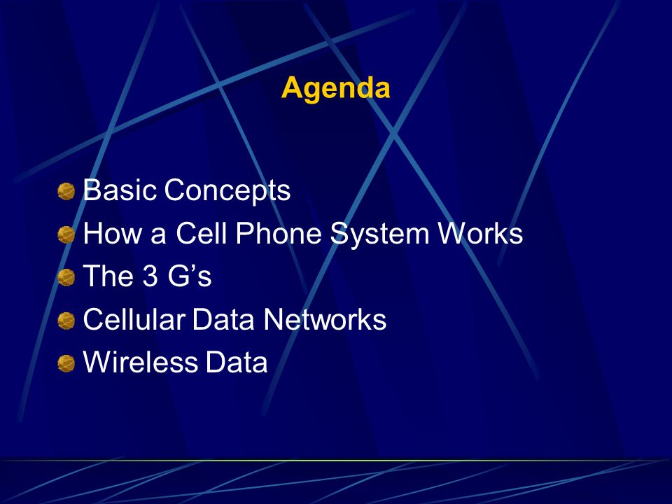 Agenda Basic Concepts How a Cell Phone System Works The 3 G's Cellular Data Networks Wireless Data