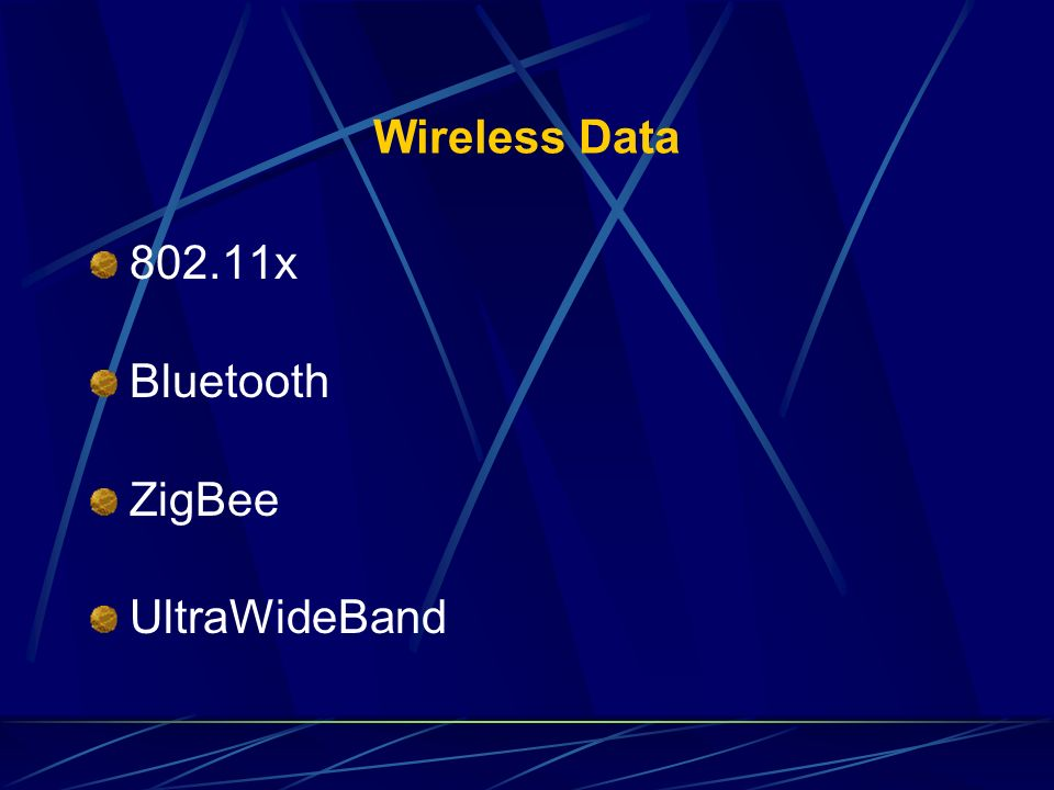 Wireless Data 802.11x Bluetooth ZigBee UltraWideBand