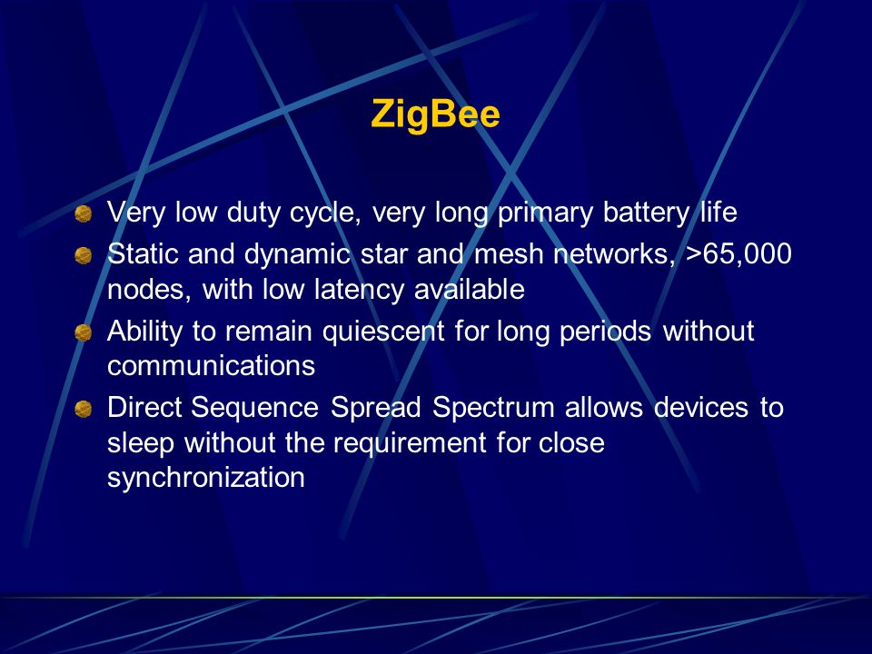 ZigBee Very low duty cycle, very long primary battery life