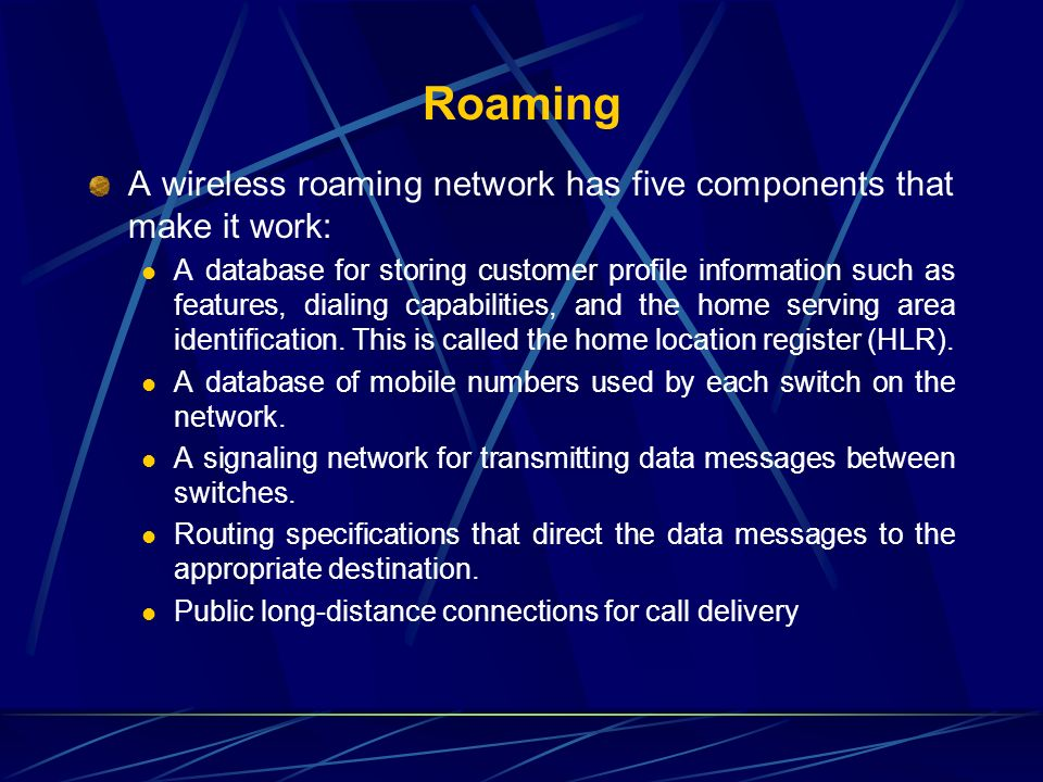 Roaming A wireless roaming network has five components that make it work: