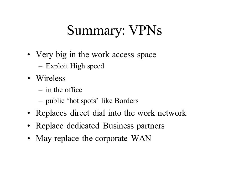 Summary: VPNs Very big in the work access space Wireless