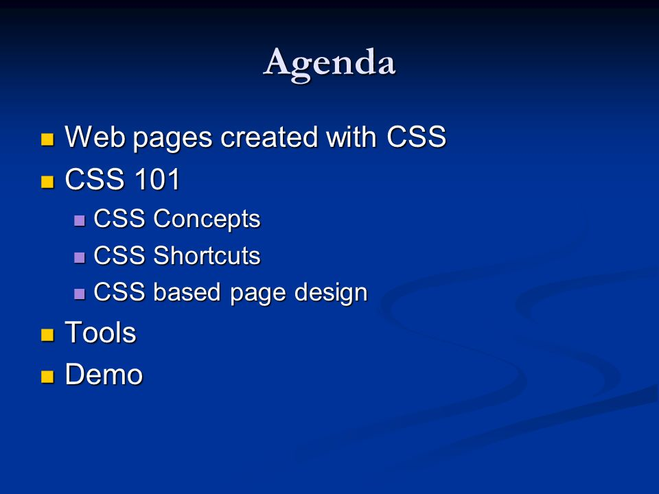 Agenda Web pages created with CSS CSS 101 Tools Demo CSS Concepts