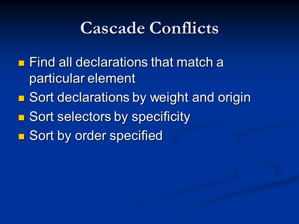 Cascade Conflicts Find all declarations that match a particular element. Sort declarations by weight and origin.