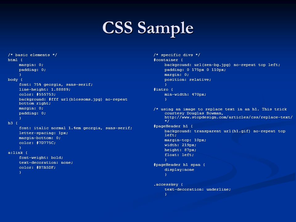 CSS Sample /* basic elements */ html { margin: 0; padding: 0; } body {