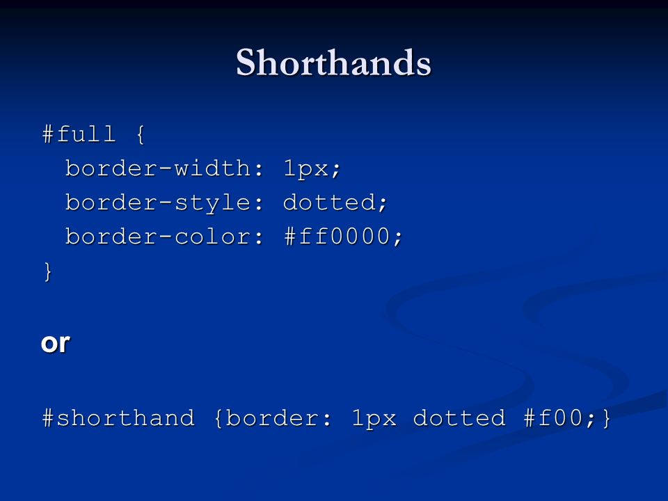 Shorthands or #full { border-width: 1px; border-style: dotted;