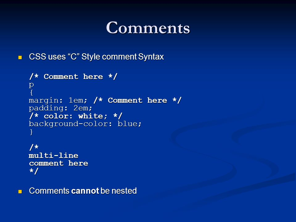 Comments CSS uses C Style comment Syntax