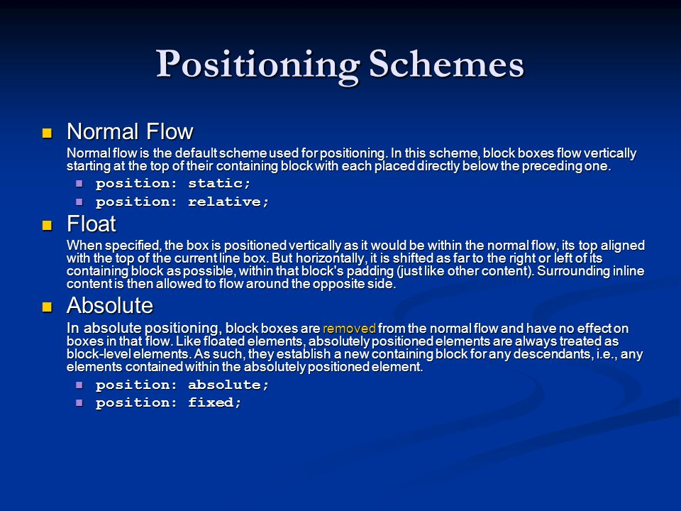 Positioning Schemes Normal Flow Float Absolute position: static;