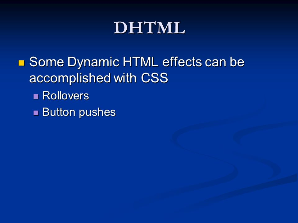 DHTML Some Dynamic HTML effects can be accomplished with CSS Rollovers