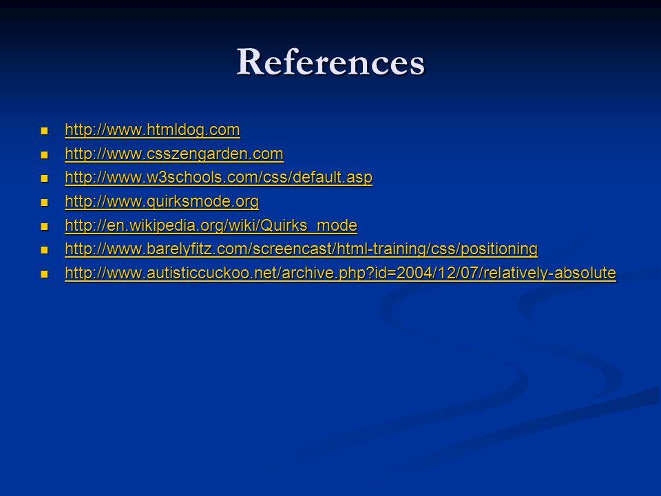 References http://www.htmldog.com http://www.csszengarden.com