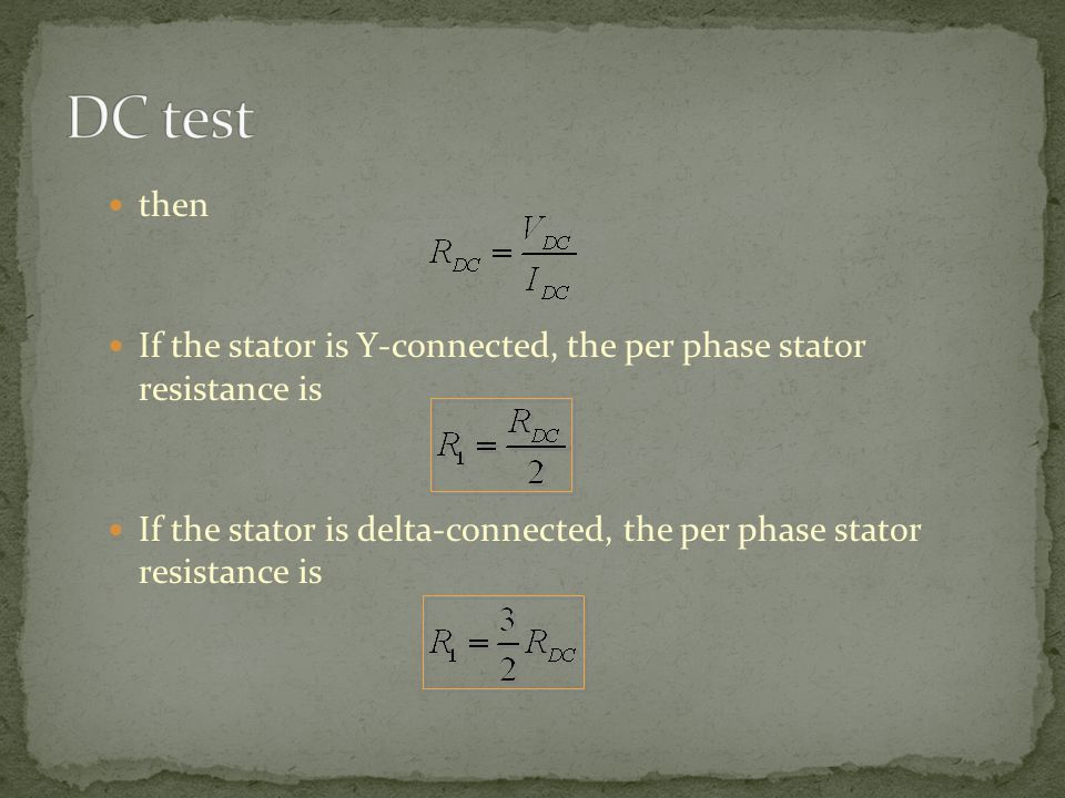 DC test then. If the stator is Y-connected, the per phase stator resistance is.
