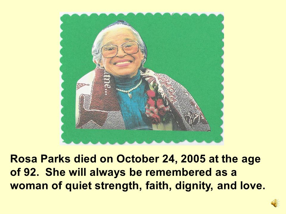 Rosa Parks died on October 24, 2005 at the age of 92