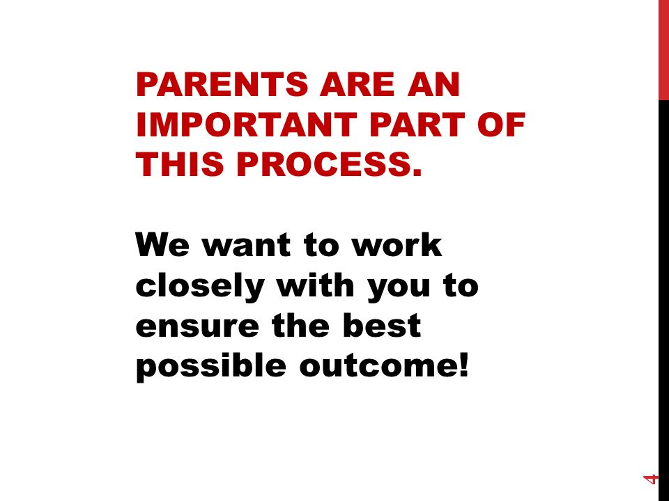 PARENTS ARE AN IMPORTANT PART OF THIS PROCESS.