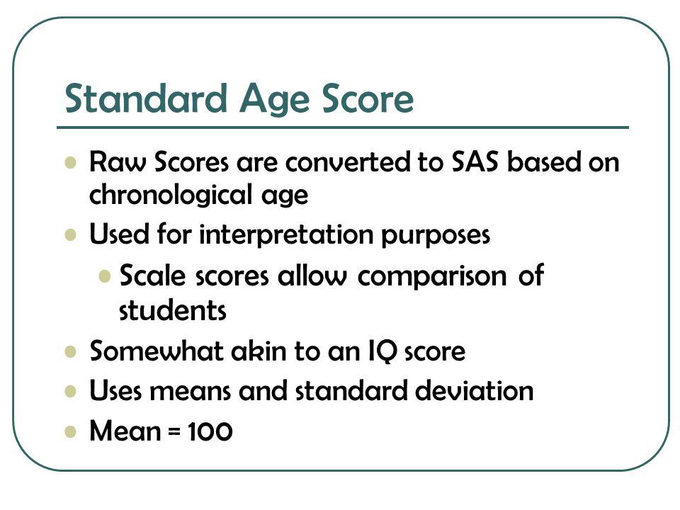 Standard Age Score Scale scores allow comparison of students