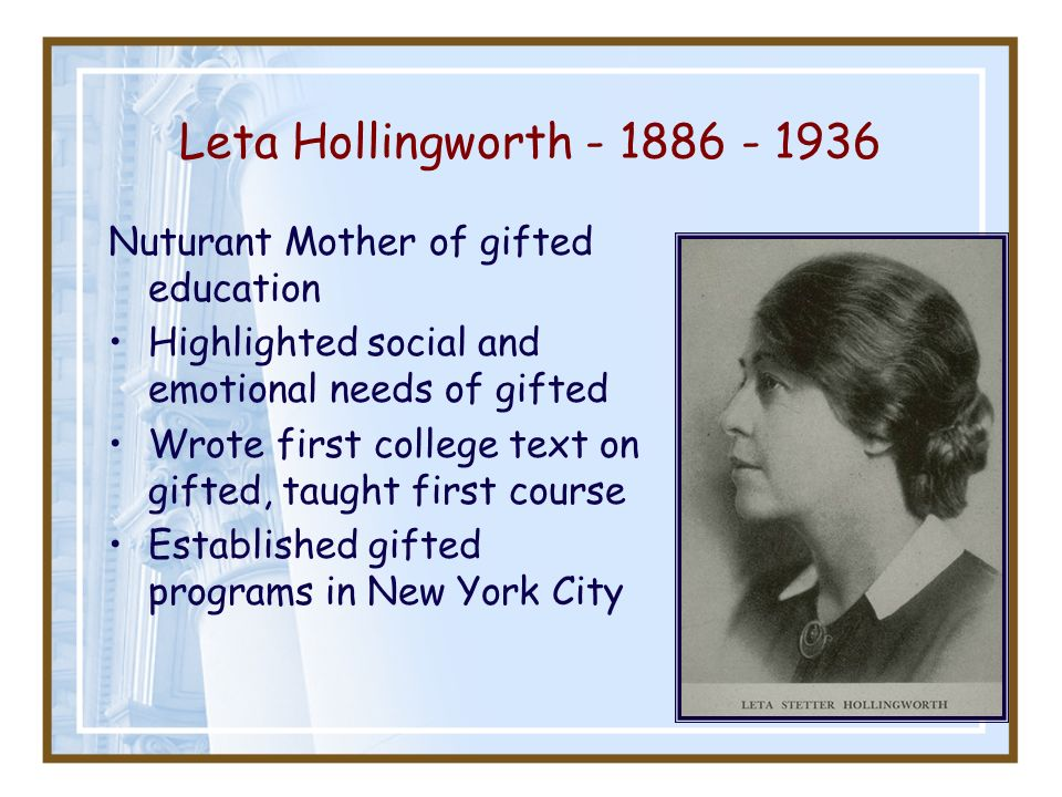 Leta Hollingworth - 1886 - 1936 Nuturant Mother of gifted education