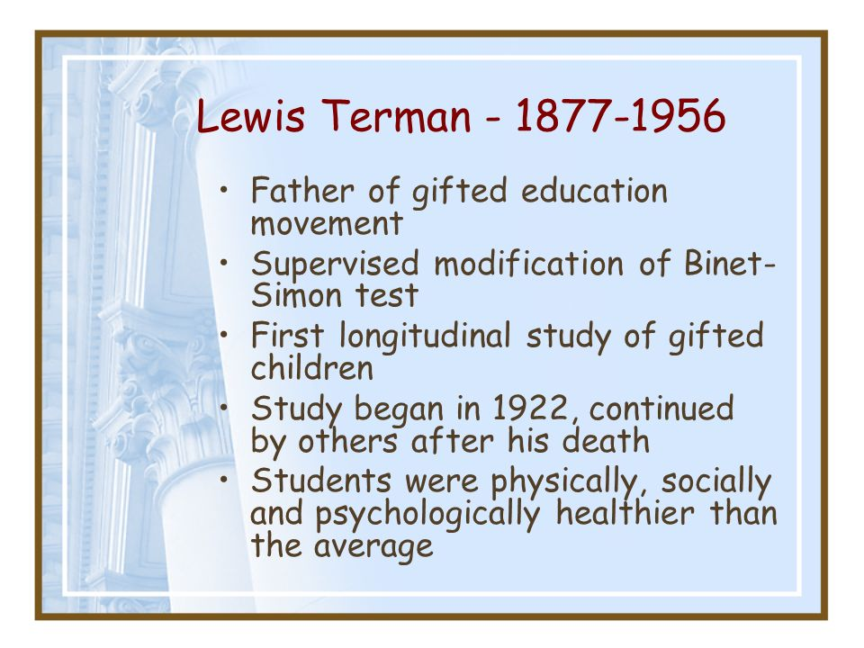 Lewis Terman - 1877-1956 Father of gifted education movement