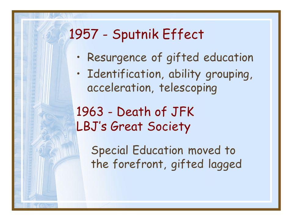 1957 - Sputnik Effect 1963 - Death of JFK LBJ's Great Society