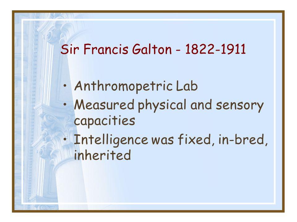Sir Francis Galton - 1822-1911 Anthromopetric Lab.