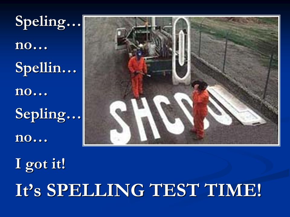 It's SPELLING TEST TIME!
