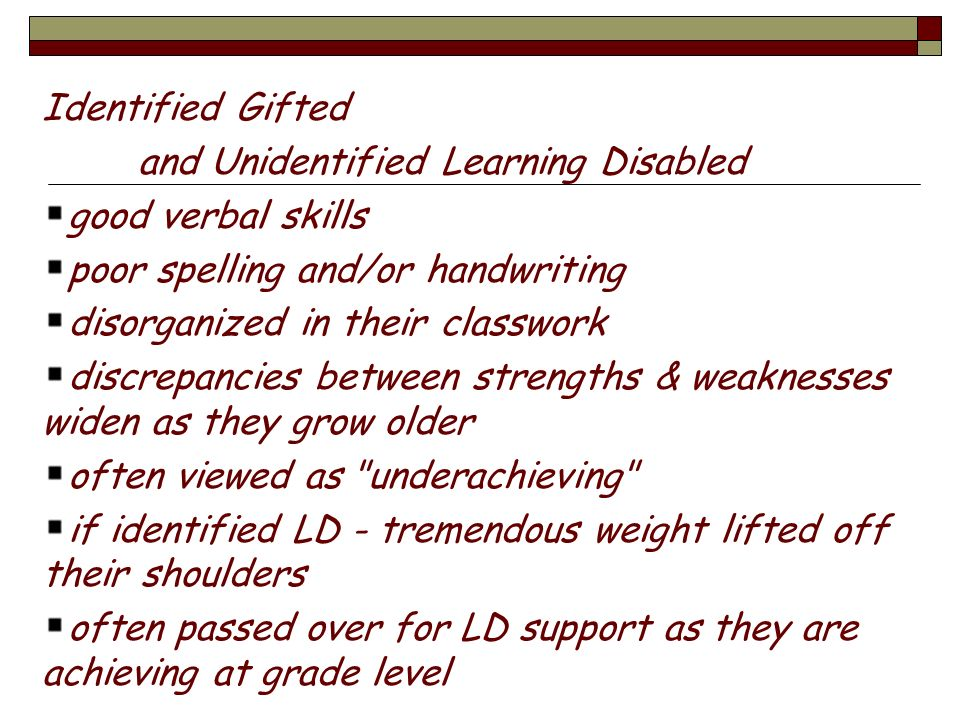 Identified Gifted and Unidentified Learning Disabled. good verbal skills. poor spelling and/or handwriting.