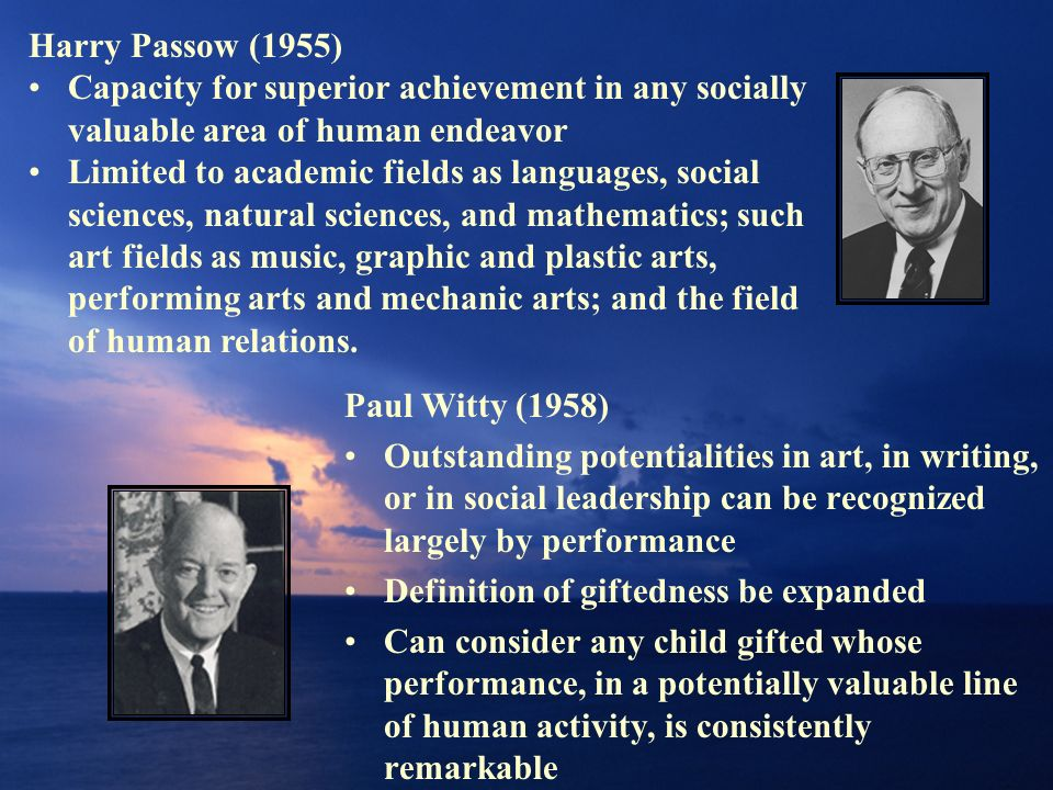Harry Passow (1955) Capacity for superior achievement in any socially valuable area of human endeavor.