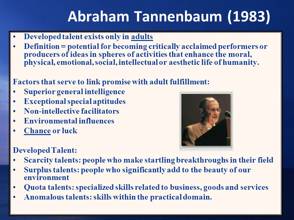 Abraham Tannenbaum (1983) Developed talent exists only in adults