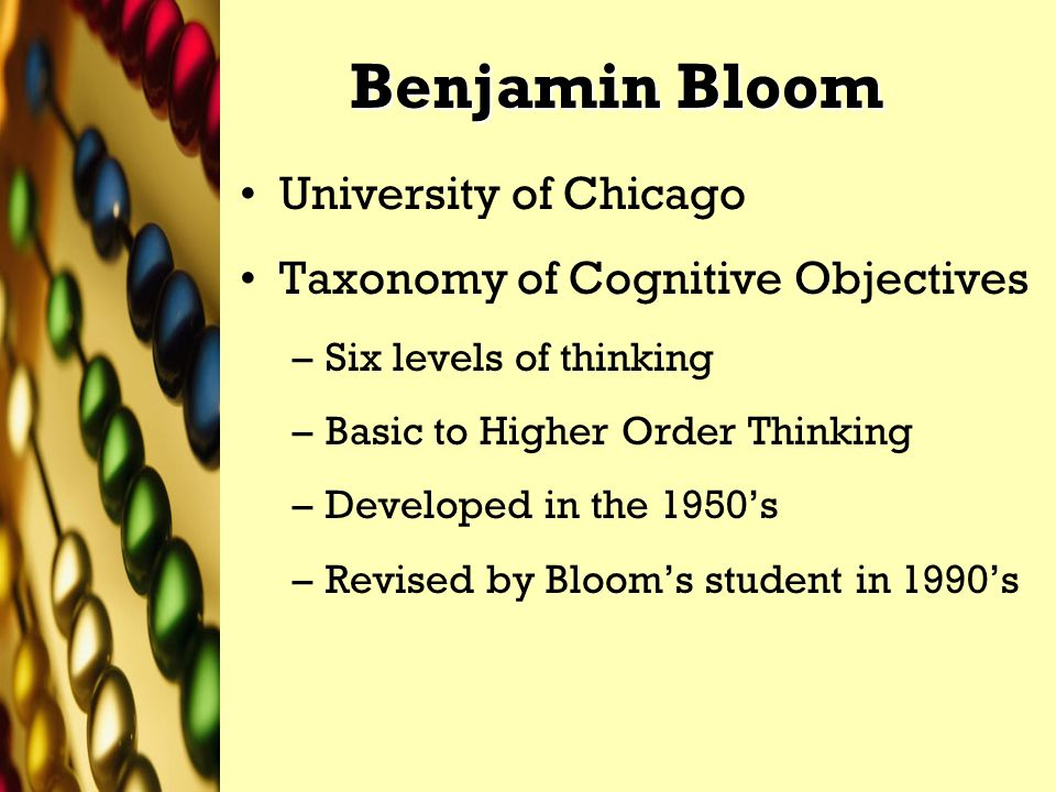 Benjamin Bloom University of Chicago Taxonomy of Cognitive Objectives