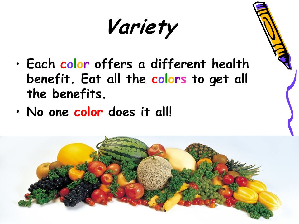 Variety Each color offers a different health benefit.