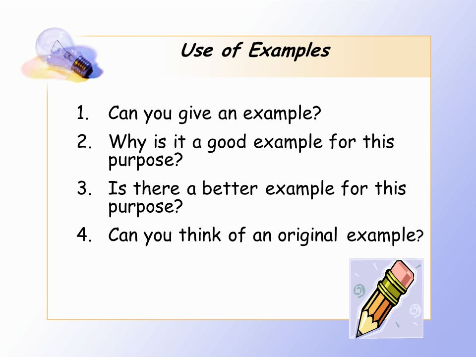 Use of Examples Can you give an example Why is it a good example for this purpose Is there a better example for this purpose