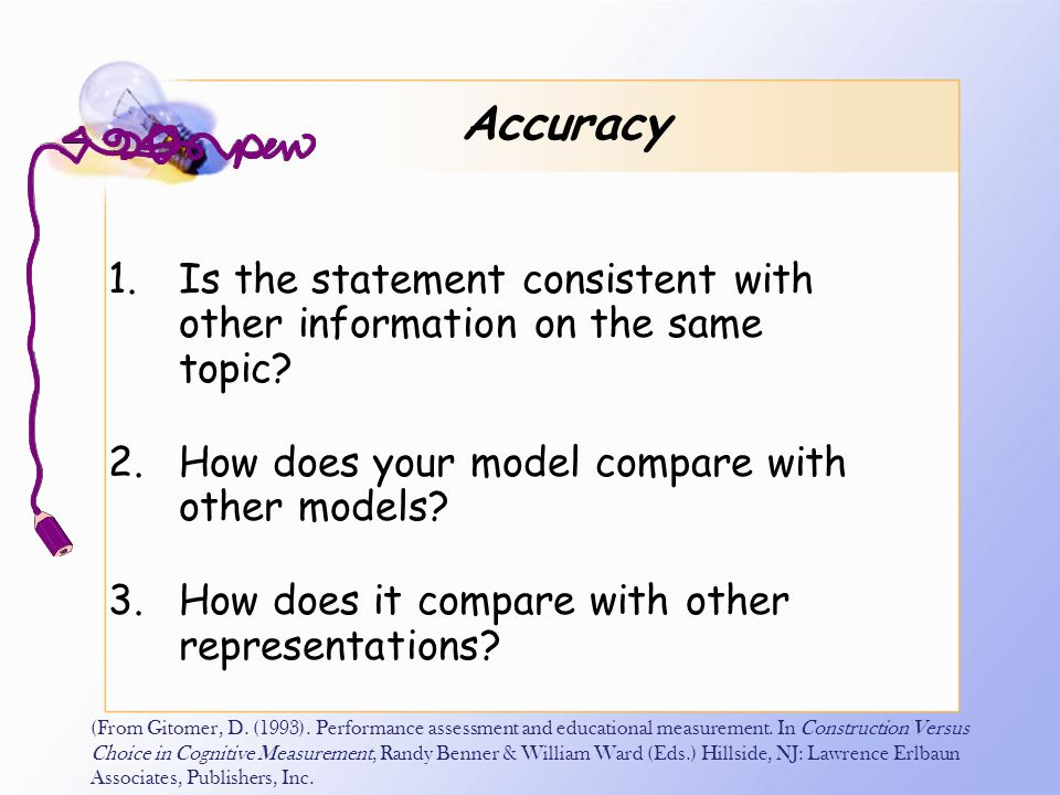Accuracy Is the statement consistent with other information on the same topic How does your model compare with other models