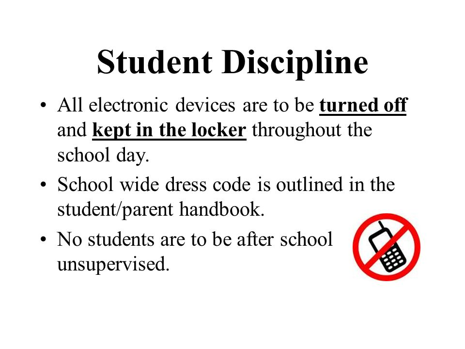 Student Discipline All electronic devices are to be turned off and kept in the locker throughout the school day.