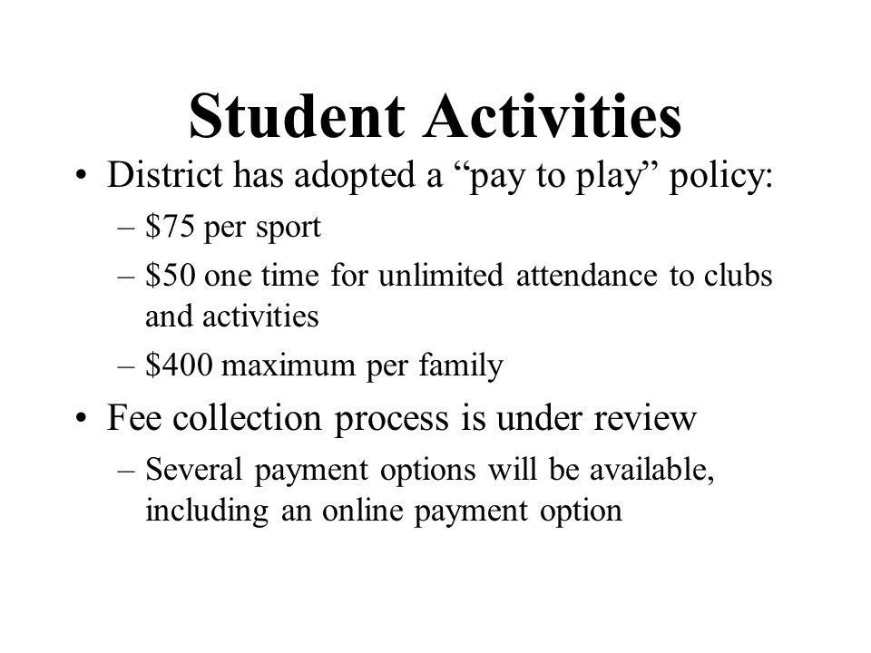 Student Activities District has adopted a pay to play policy:
