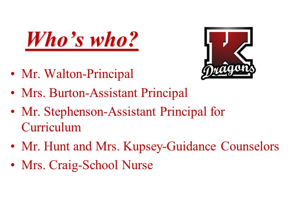 Who's who Mr. Walton-Principal Mrs. Burton-Assistant Principal