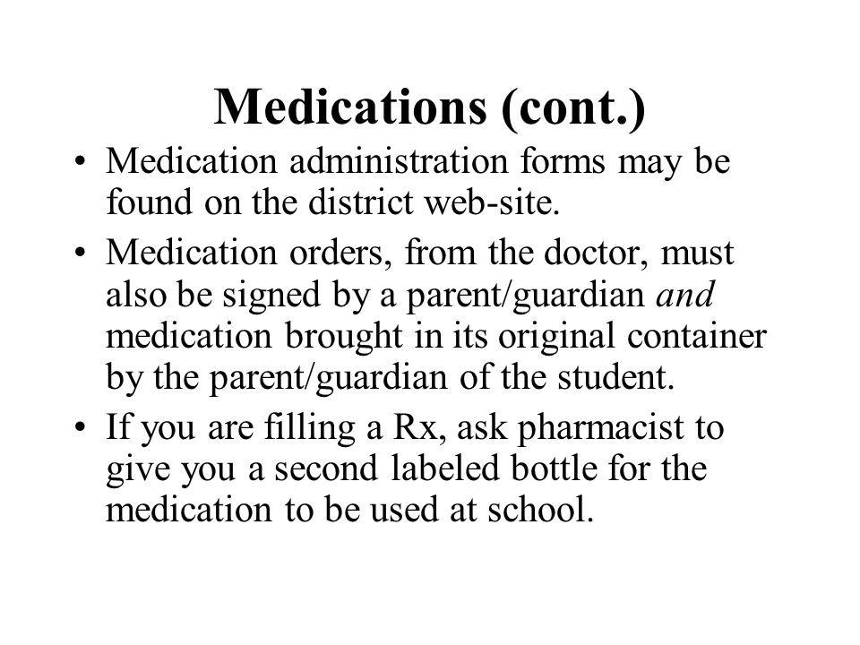 Medications (cont.) Medication administration forms may be found on the district web-site.