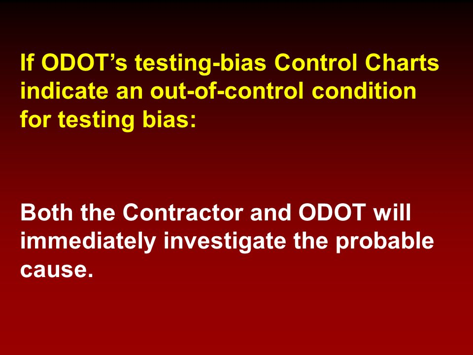 If ODOT's testing-bias Control Charts indicate an out-of-control condition for testing bias:
