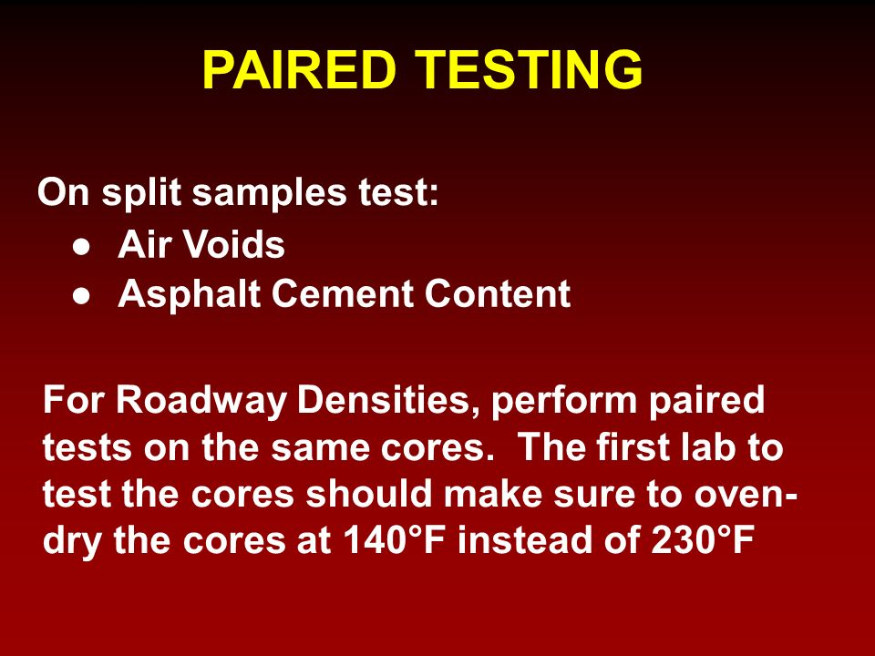 PAIRED TESTING On split samples test: Air Voids Asphalt Cement Content