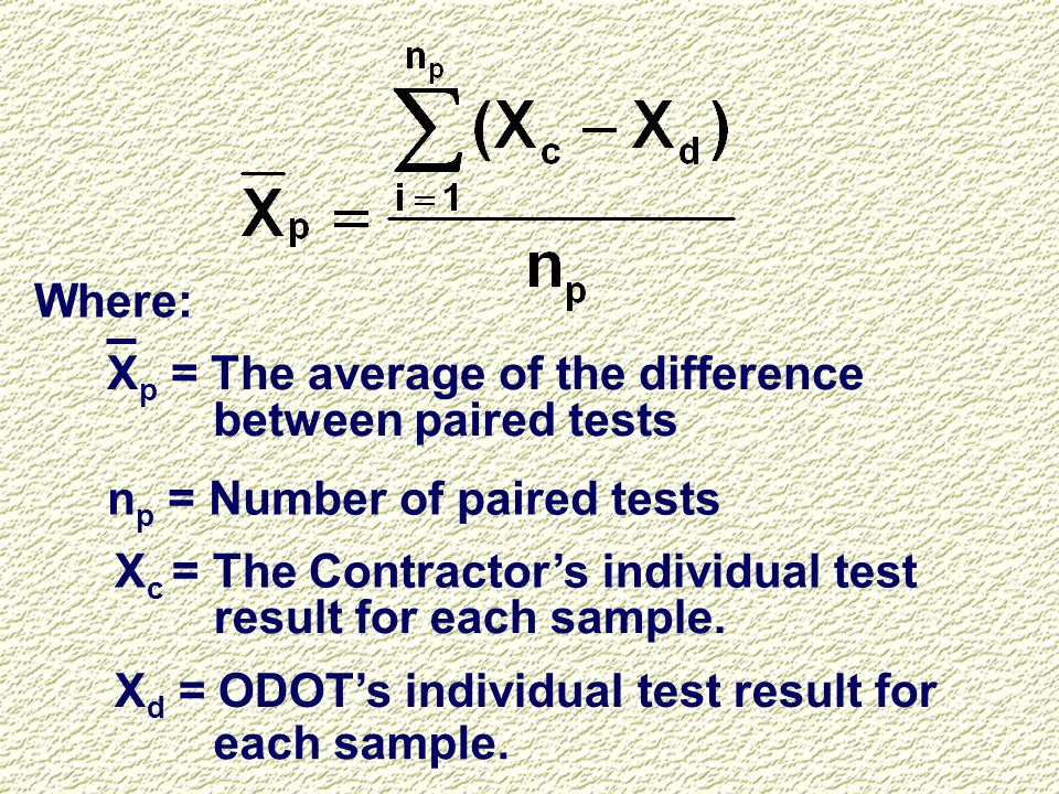 Where:Xp = The average of the difference. between paired tests. np = Number of paired tests. Xc = The Contractor's individual test.