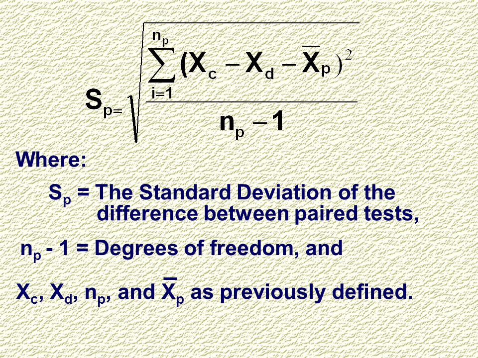 Where:Sp = The Standard Deviation of the. difference between paired tests, np - 1 = Degrees of freedom, and.