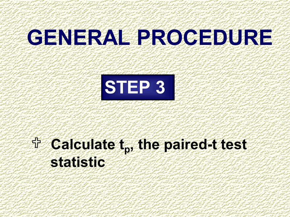 GENERAL PROCEDURE STEP 3 U Calculate tp, the paired-t test statistic