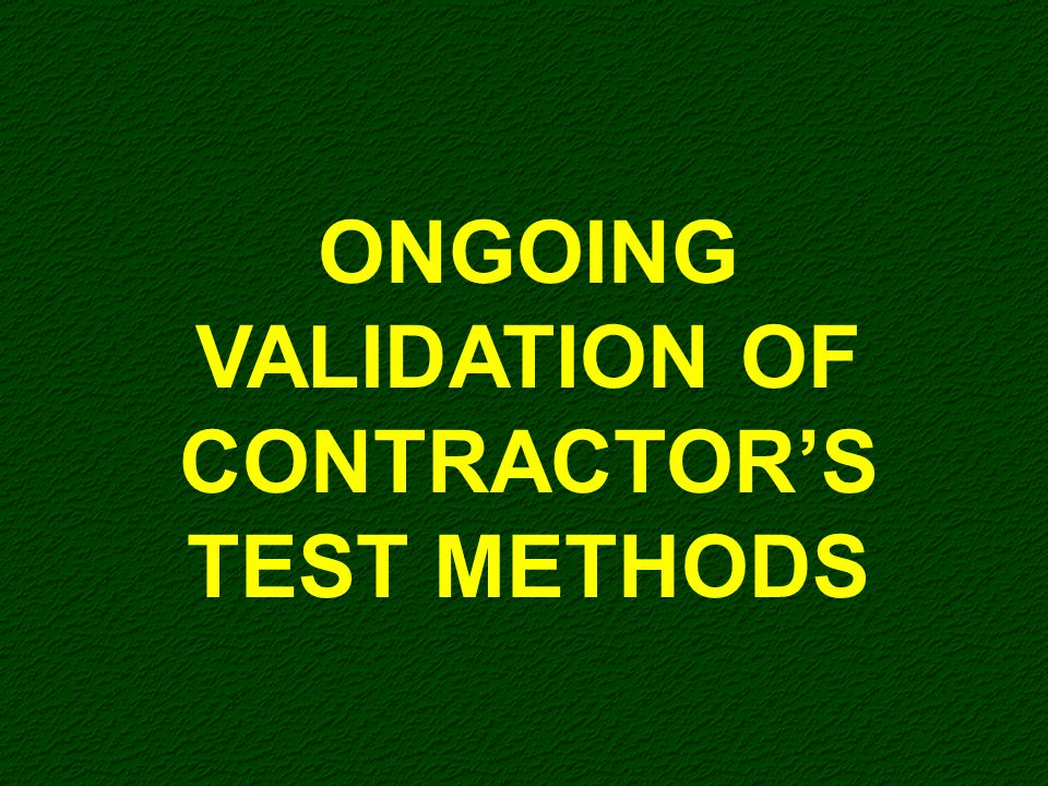 ONGOING VALIDATION OF CONTRACTOR'S TEST METHODS