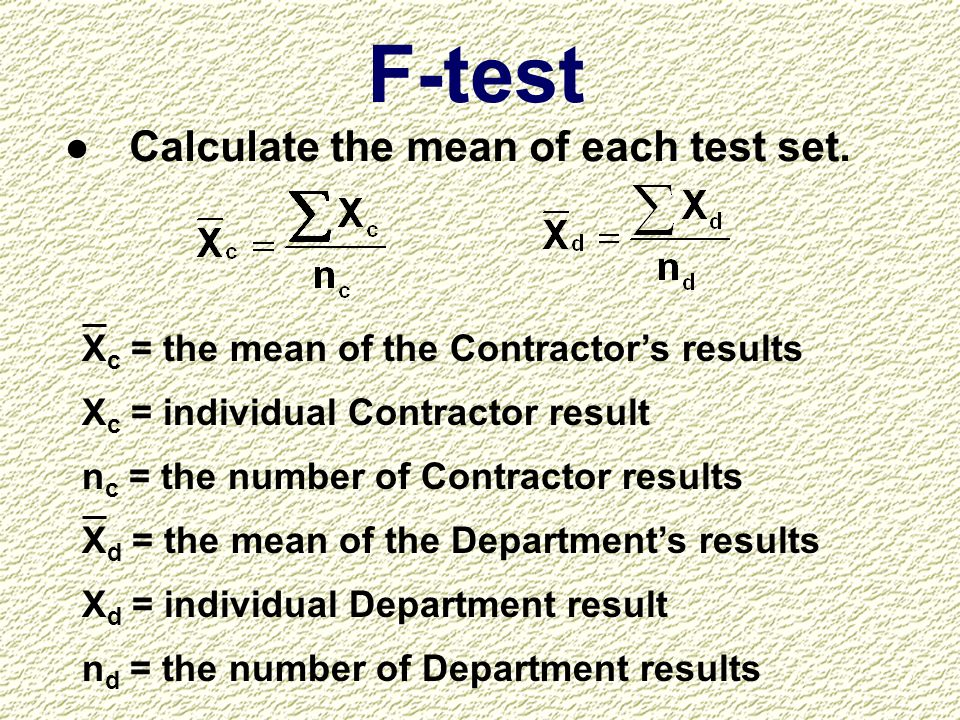 F-test Calculate the mean of each test set.