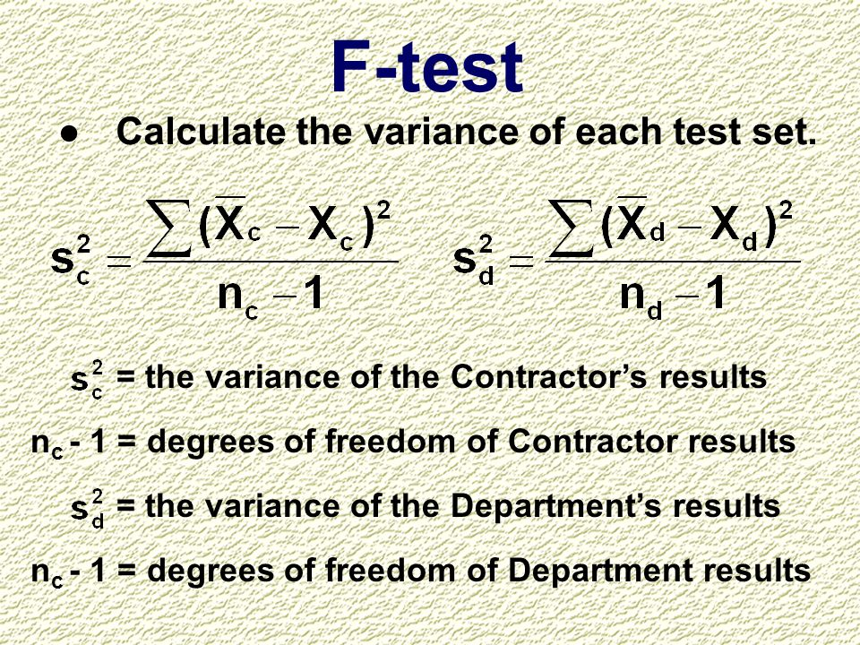 F-test Calculate the variance of each test set.