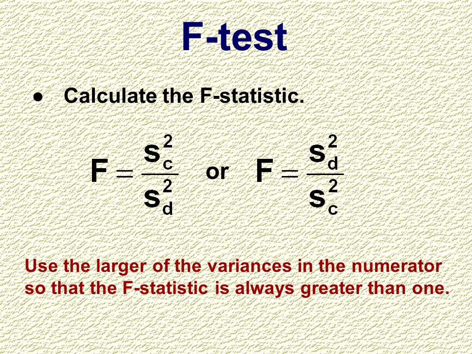 F-test or Calculate the F-statistic.