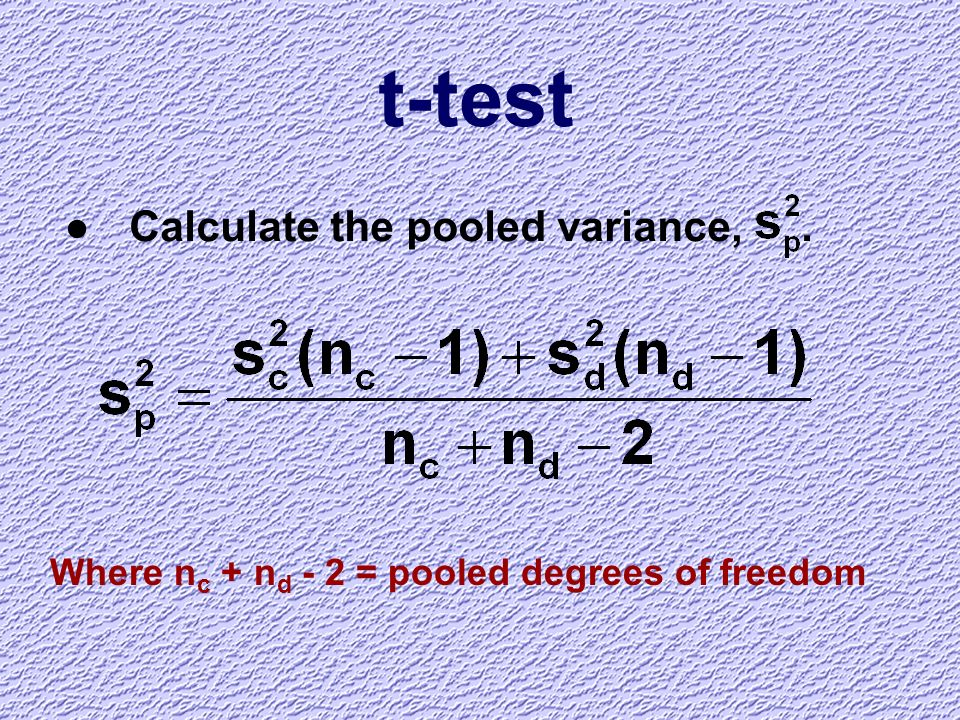 t-test Calculate the pooled variance, .