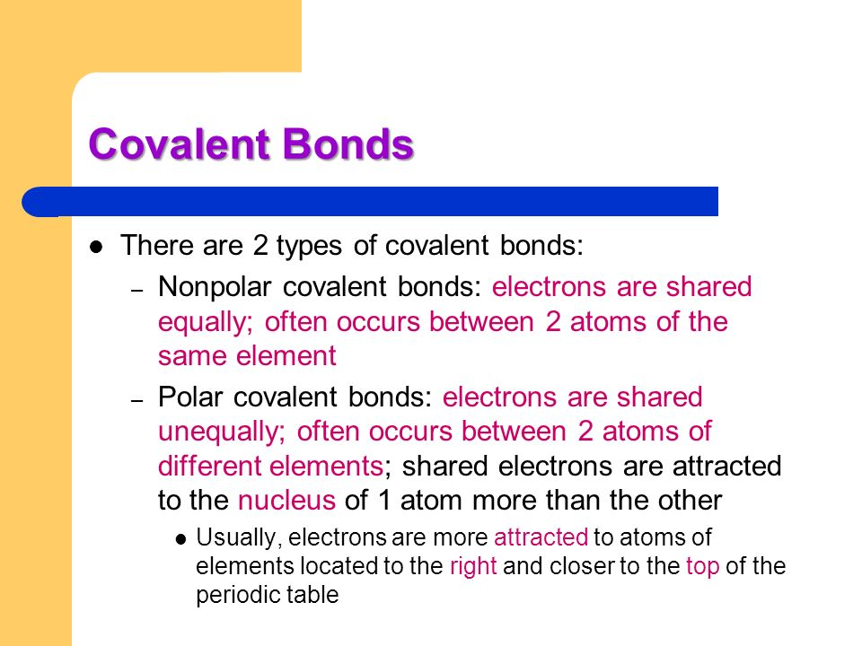 Covalent Bonds There are 2 types of covalent bonds: