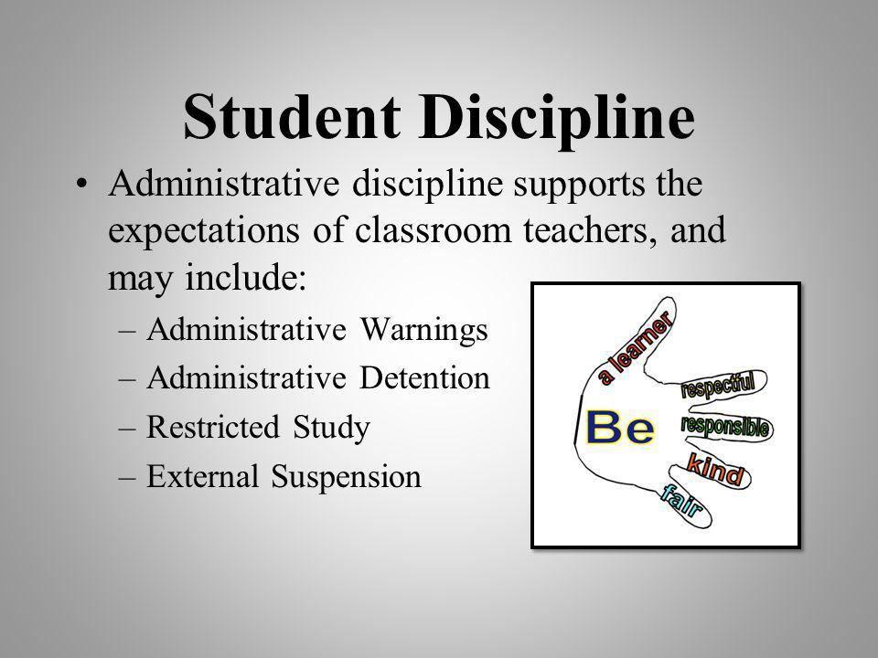 Student Discipline Administrative discipline supports the expectations of classroom teachers, and may include: