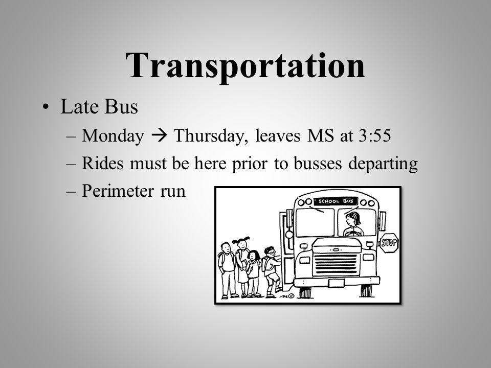 Transportation Late Bus Monday  Thursday, leaves MS at 3:55