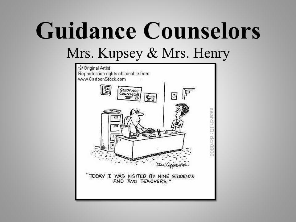 Guidance Counselors Mrs. Kupsey & Mrs. Henry