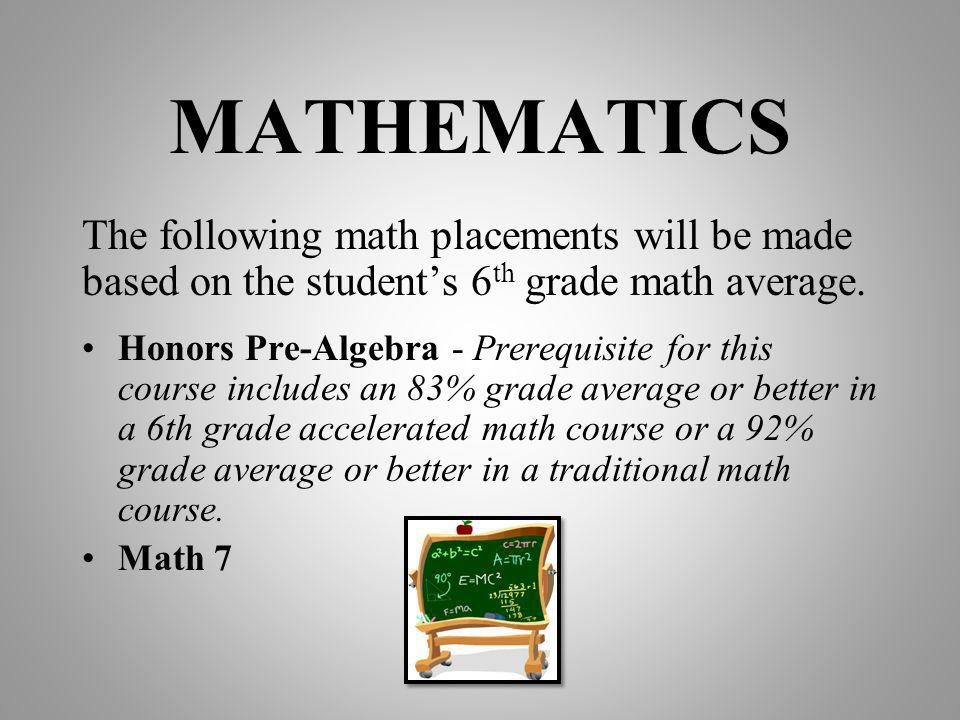 MATHEMATICS The following math placements will be made based on the student's 6th grade math average.